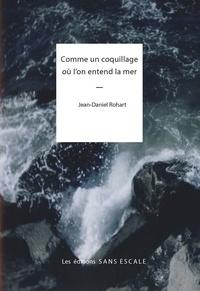 Jean-Daniel Rohart - Comme un coquillage ou l'on entend la mer.