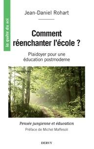 Jean-Daniel Rohart - Comment réenchanter l'école ? - Plaidoyer pour une éducation postmoderne.