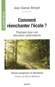 Jean-Daniel Rohart - Comment réenchanter l'école ? - Plaidoyer pour une éducation postmoderne. Pensée jungienne et éducation.