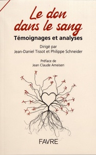 Jean-Daniel Tissot et Philippe Schneider - Le don dans le sang - Témoignages et analyses.