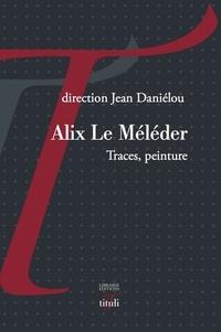 Jean Daniélou - Alix Le Méléder - Traces, peintures.