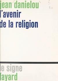 Jean Daniélou - L'avenir de la religion.