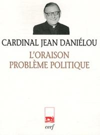 Jean Daniélou - L'Oraison problème politique.