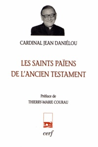 Jean Daniélou - Les saints païens de l'ancien testament.