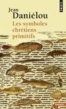 Jean Daniélou - Les symboles chrétiens primitifs.