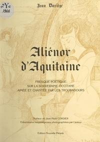 Jean Dariège et Jean-Noël Cordier - Aliénor d'Aquitaine - Fresque poétique sur la souveraine occitane aimée et chantée par les troubadours.