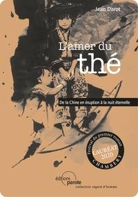 Jean Darot - L'amer du thé - De la Chine en éruption à la nuit éternelle.