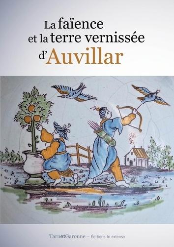 Jean Darrouy et Jean-Michel Garric - La faïence et la terre vernissée d'Auvillar.