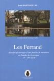 Jean Dartigolles - Les Ferrand - Histoire picaresque d'une famille de meuniers en Landes de Gascogne du XVIIe-XIXe siècle à Noaillan, Villandraut et Balizac.