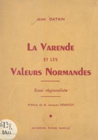 Jean Datain et Jacques Hébertot - La Varende et les valeurs normandes - Essai régionaliste.