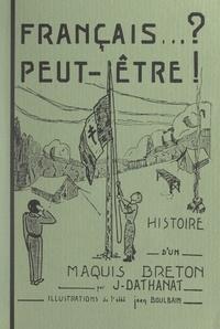 Jean Dathanat et Jean Boulbain - Français... ? peut-être ! - Histoire d'un maquis breton.