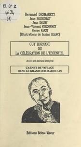 Jean Dauby et Bernard Desmaretz - Guy Bornand ou la célébration de l'essentiel - Avec son recueil intégral. Carnet de voyage dans le grand sud marocain.