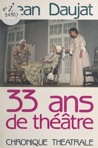 33 ans de théâtre. Chronique théâtrale