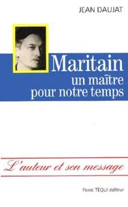Jean Daujat - Maritain - Un maître pour notre temps.