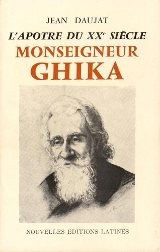 Jean Daujat - Monseigneur Ghika - L'apôtre du XXe siècle.