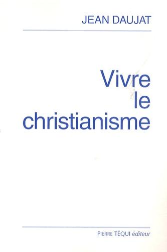 Jean Daujat - Vivre le christianisme.