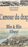 Jean Daumas - L'amour du drap - Blin & Blin, 1827-1975, histoire d'une entreprise lainière familiale.