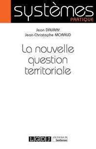 Jean Dauray et Jean-Christophe Moraud - La nouvelle question territoriale.