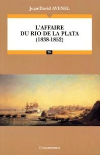 Jean-David Avenel - L'affaire du Rio de la Plata - 1838-1852.