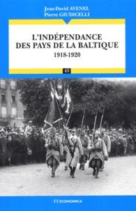 Jean-David Avenel et Pierre Giudicelli - L'indépendance des pays de la Baltique 1918-1920.