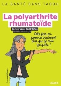 Jean-David Cohen et Emmanuelle Teyras - La polyarthrite rhumatoïde - Mieux la comprendre, mieux la vivre.