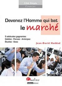 Jean-David Haddad - Devenez l'Homme qui bat le marché.