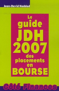 Jean-David Haddad - Le guide JDH 2007 des placements en Bourse.