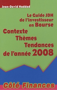 Jean-David Haddad - Le Guide JDH de l'investisseur en Bourse - Contexte-Thèmes-Tendances de l'année 2008.