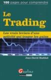 Jean-David Haddad - Le Trading - Les vrais leviers d'une activité qui traque les gains.