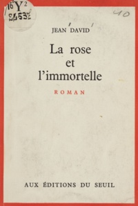 Jean David - La rose et l'immortelle.