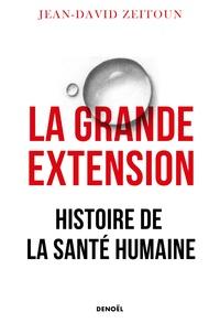 Jean-David Zeitoun - La grande extension - Histoire de la santé humaine.