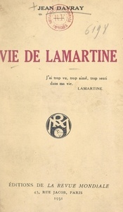 Jean Davray - Vie de Lamartine.