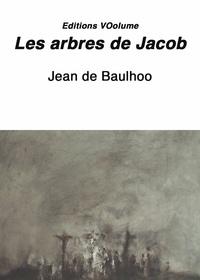 Jean de Baulhoo - Les arbres de Jacob.