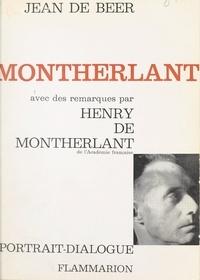 Jean De Beer et Henry de Montherlant - Montherlant - Ou L'homme encombré de Dieu. Avec des remarques par Henry de Montherlant.