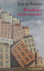 Jean DE BOISHUE - Banlieue, mon amour.