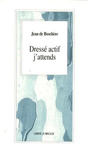 Jean de Boschère - Dressé actif j'attends.