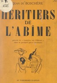 Jean de Boschère - Héritiers de l'abîme, du chaos à l'espoir - Poèmes de 1941-1949. Précédés de Lumières sur l'obscur. Suivis de Pièces anciennes.