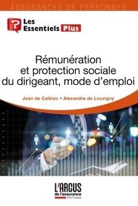 Jean de Calbiac et Alexandre de Louvigny - Rémunération et protection sociale du dirigeant, mode d'emploi.