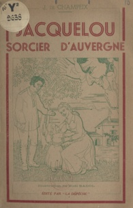 Jean de Champeix et Noël Badol - Jacquelou, sorcier d'Auvergne.