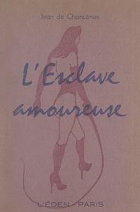 Jean de Chancènes (de Chancennes) - Esclave amoureuse - Roman sur la flagellation de la petite fille, de la maîtresse, de l'épouse.