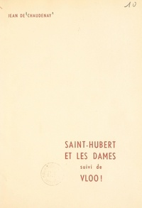 Jean de Chaudenay et Antoine de Lévis-Mirepoix - Saint-Hubert et les dames - Suivi de Vloo !.