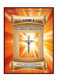 Jean de Dieu Mebiame et Alaise Mebiame - La révélation de la puissance de l'arme de l'amour de Dieu - Volume 1, Série : Amour - Prière - Combat spirituel.