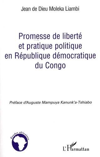 Jean de Dieu Moleka Liambi - Promesse de liberté et pratique politique en République démocratique du Congo.