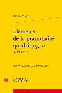 Jean de Drosay - Eléments de la grammaire quadrilingue (1544-1554).