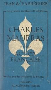 Jean de Fabrègues - Charles Maurras et son Action française - Un drame spirituel.