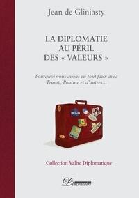 """Jean de Gliniasty - La diplomatie au péril des """"valeurs"""" - Pourquoi nous avons eu tout faux avec Trump, Poutine et d'autres...."""