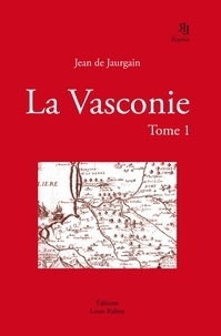 Jean de Jaurgain - La Vasconie - Tome 1.