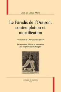 Jean de Jésus-Marie - Le Paradis de l'Oraison, contemplation et mortification.