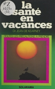 Jean de Kearney et Pierre Gaxotte - La santé en vacances.