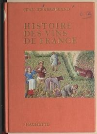 Jean de Kerdéland et  Collectif - Histoire des vins de France.